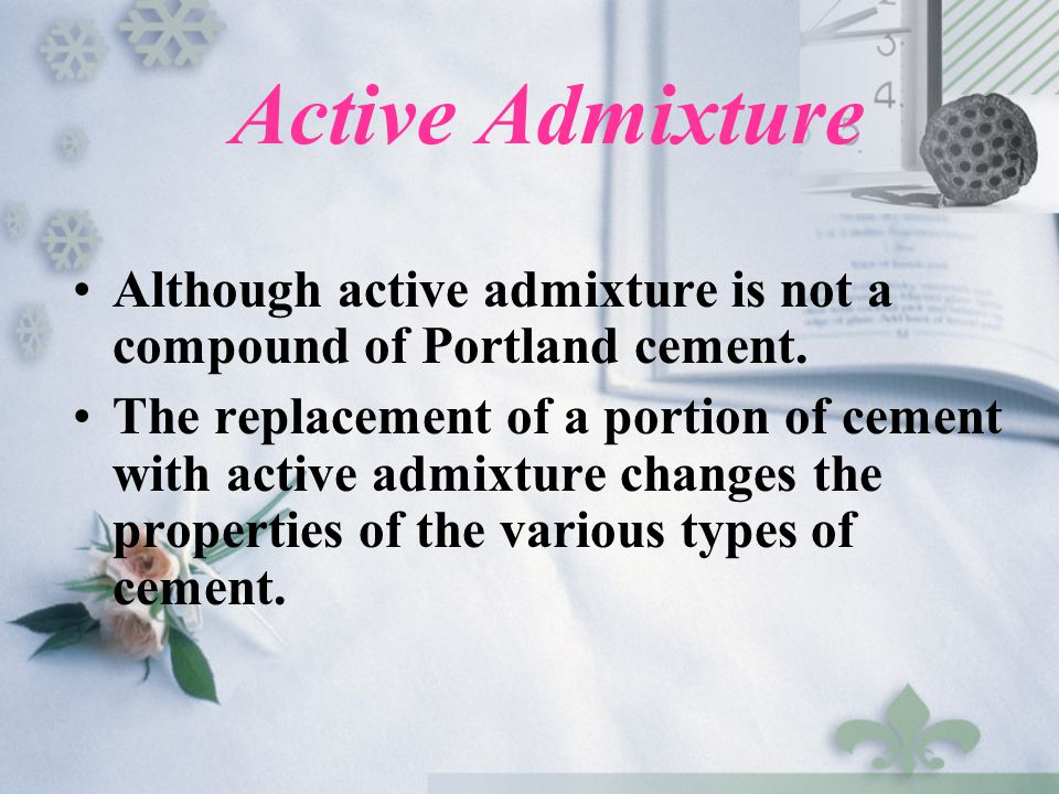 Active Admixture Although active admixture is not a compound of Portland cement.