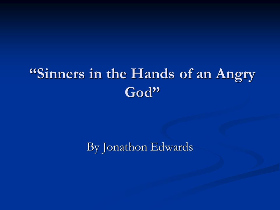 "an analysis of the opening paragraph of sinners in the hands of an angry god by jonathan edwards An analysis of ""sinners in the hands of an angry god"" jonathan edwards's sermons were preached during the period of great awakening, a time of religious revival."