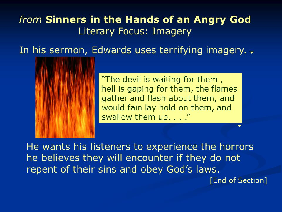 """appositions in sinners inthe hands of an angry god The one thing that most people know about jonathan edwards (1703-1758) is that he preached an infamous sermon called """"sinners in the hands of an angry god""""."""