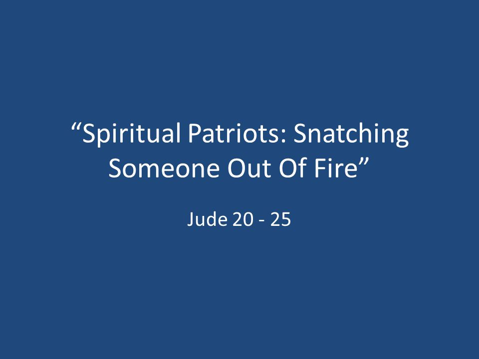Spiritual Patriots: Snatching Someone Out Of Fire