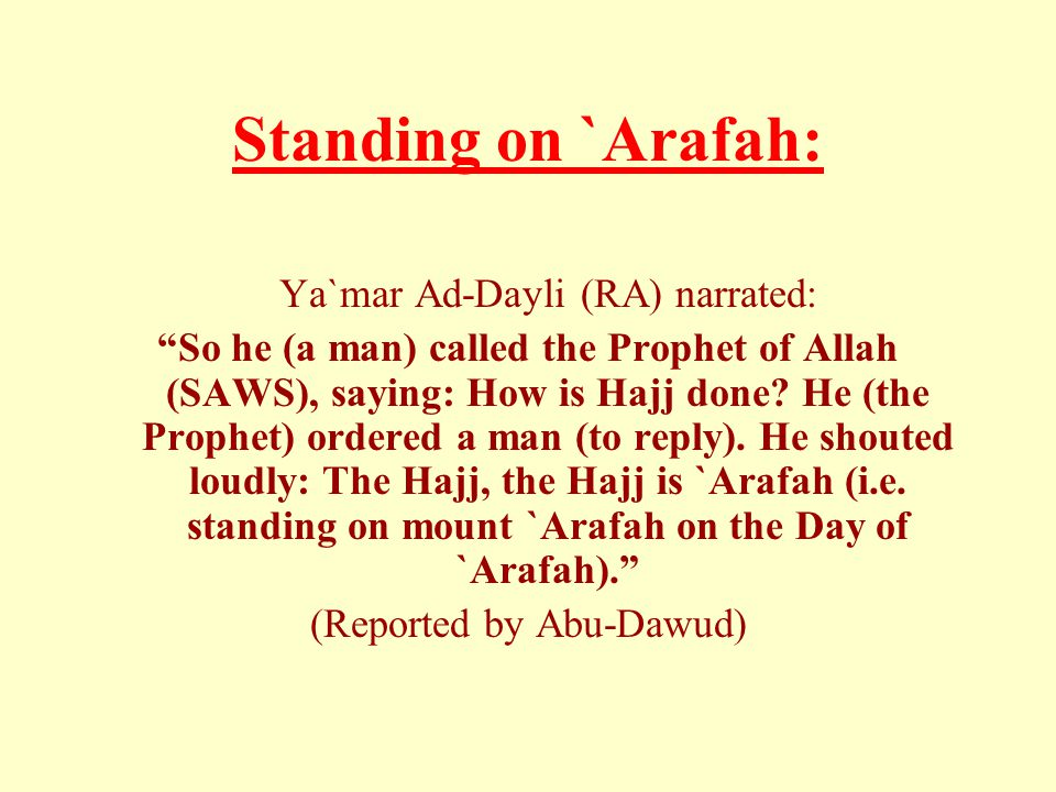 Standing on `Arafah: Ya`mar Ad-Dayli (RA) narrated: