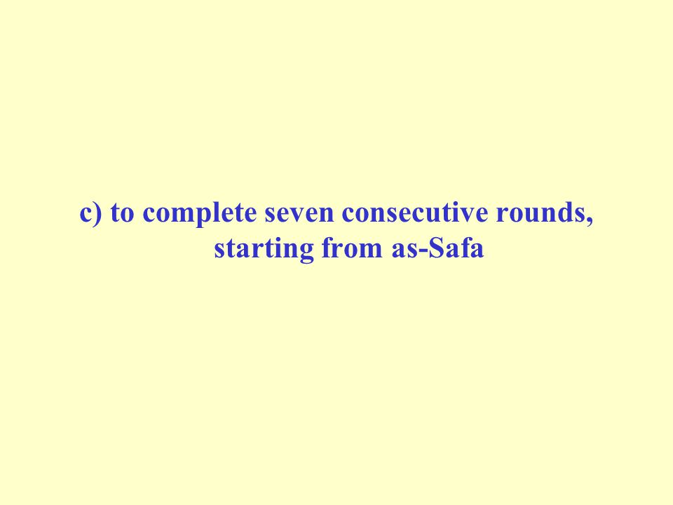 c) to complete seven consecutive rounds, starting from as-Safa