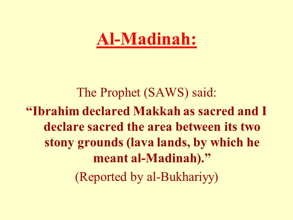 Al-Madinah: The Prophet (SAWS) said: