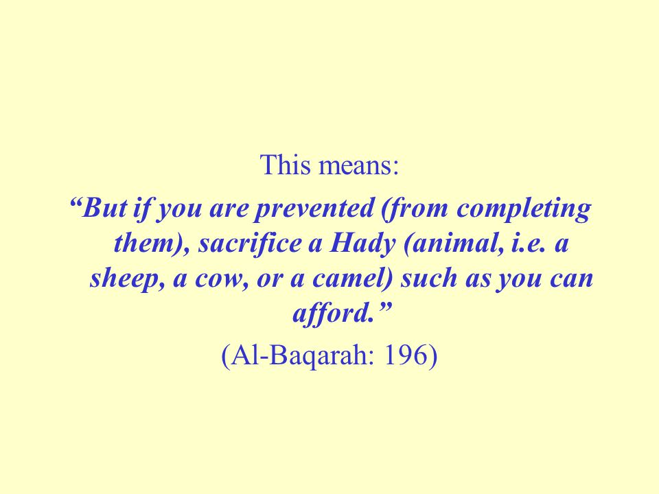 This means: But if you are prevented (from completing them), sacrifice a Hady (animal, i.e. a sheep, a cow, or a camel) such as you can afford.