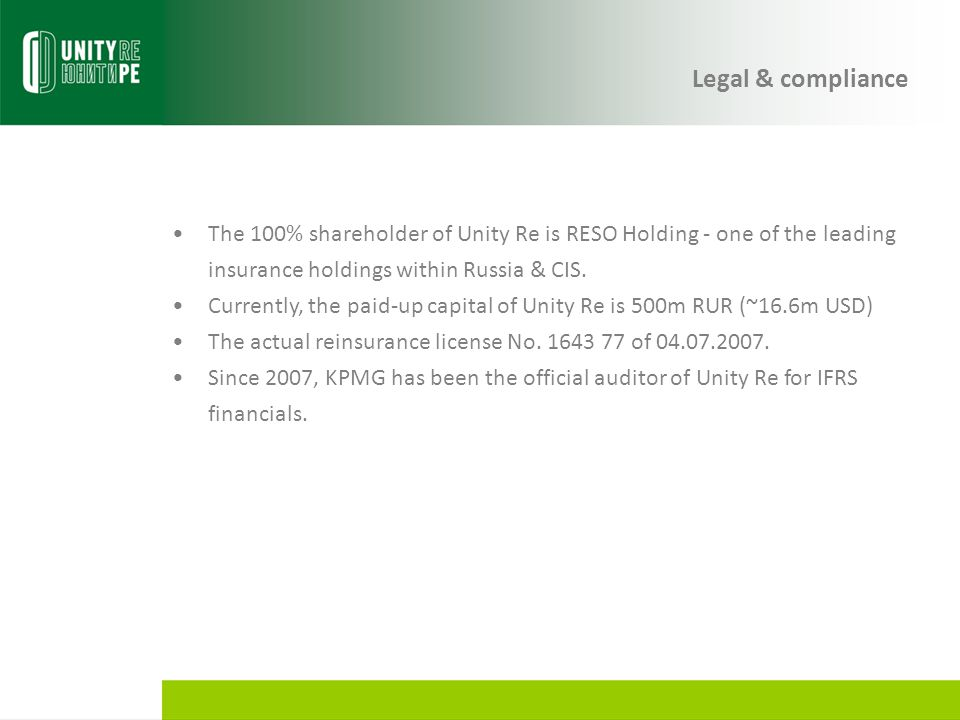 Legal & compliance The 100% shareholder of Unity Re is RESO Holding - one of the leading insurance holdings within Russia & CIS.