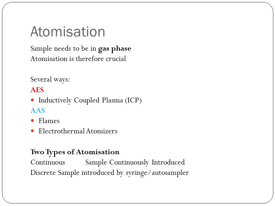 Atomisation Sample needs to be in gas phase