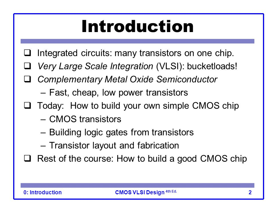 Introduction Integrated circuits: many transistors on one chip.