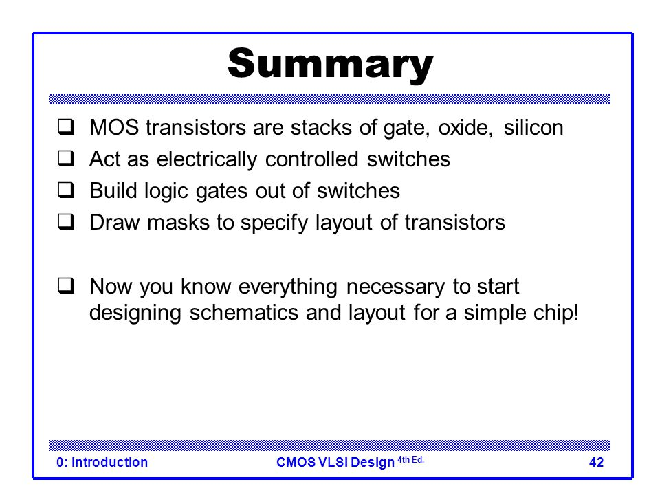 Summary MOS transistors are stacks of gate, oxide, silicon