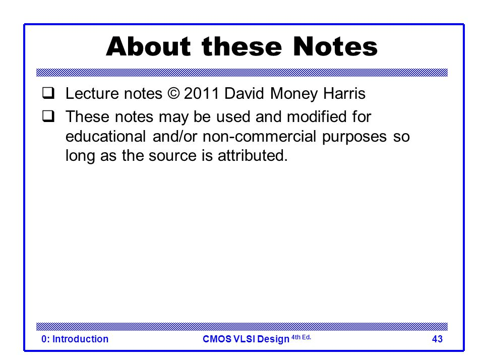 About these Notes Lecture notes © 2011 David Money Harris