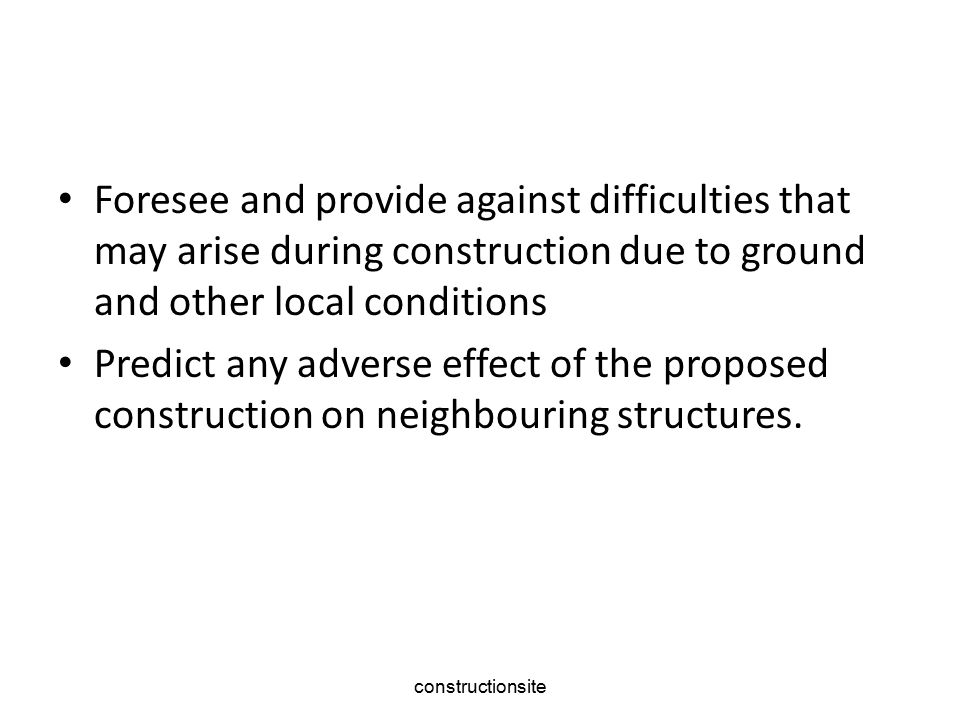 Foresee and provide against difficulties that may arise during construction due to ground and other local conditions