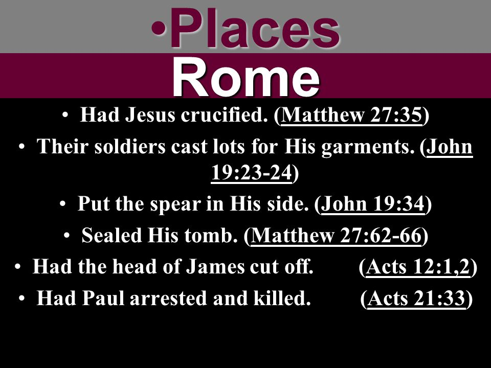 Places Rome Had Jesus crucified. (Matthew 27:35)