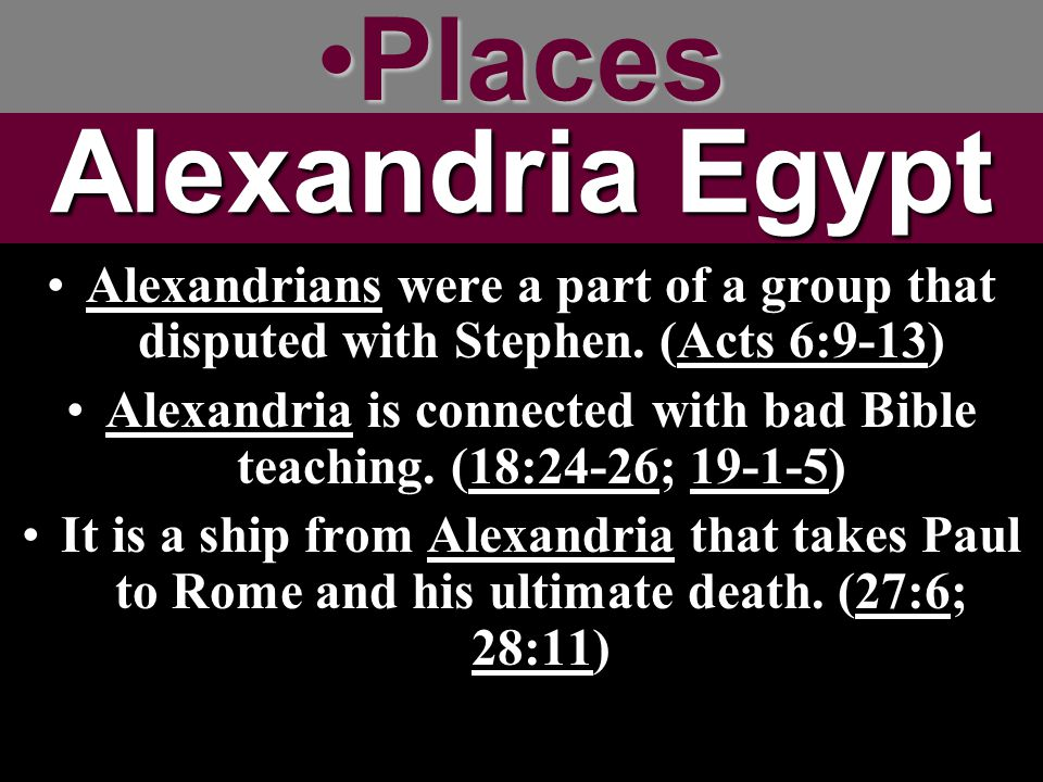 Alexandria is connected with bad Bible teaching. (18:24-26; 19-1-5)