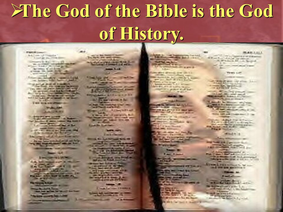 The God of the Bible is the God of History.