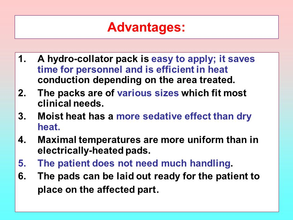 Advantages: A hydro-collator pack is easy to apply; it saves time for personnel and is efficient in heat conduction depending on the area treated.