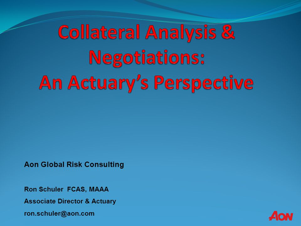 Collateral Analysis & Negotiations: An Actuary's Perspective