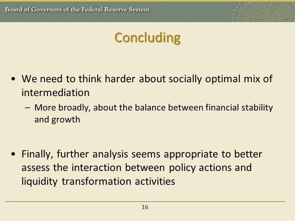 Concluding We need to think harder about socially optimal mix of intermediation.