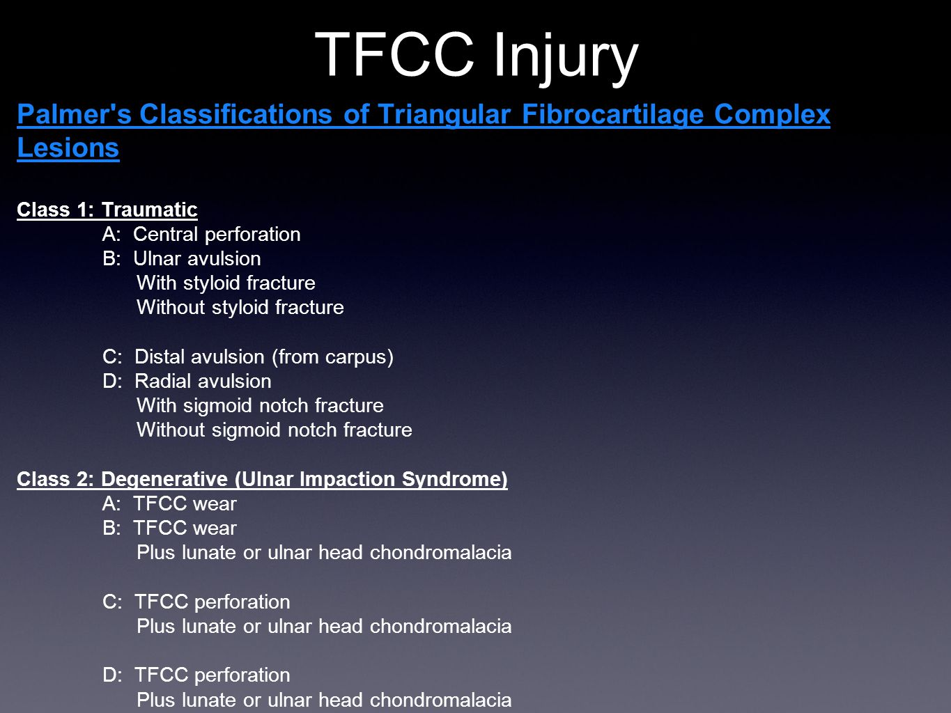 TFCC Injury Palmer s Classifications of Triangular Fibrocartilage Complex Lesions. Class 1: Traumatic.