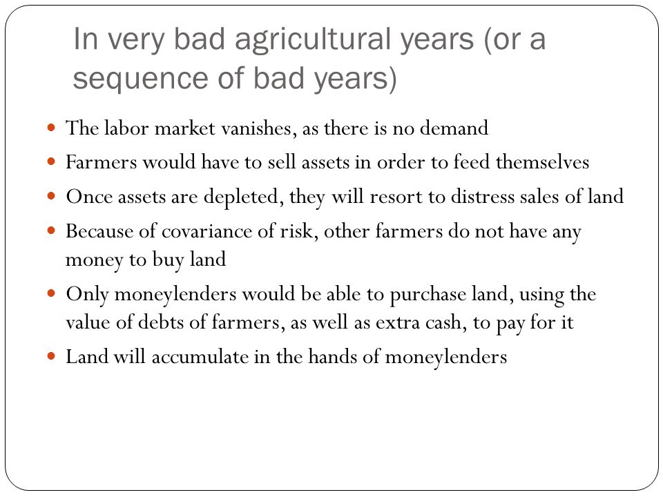In very bad agricultural years (or a sequence of bad years)
