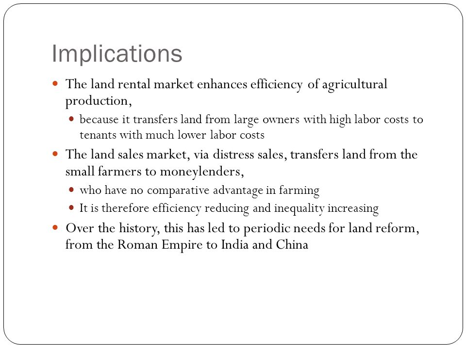 Implications The land rental market enhances efficiency of agricultural production,