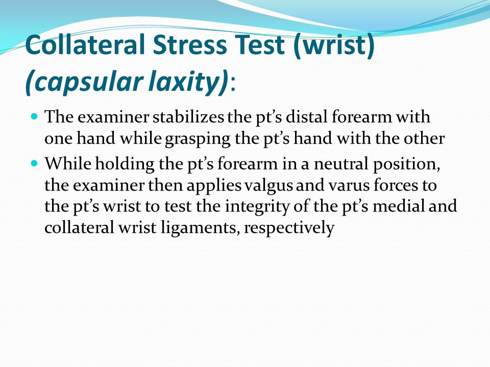 Collateral Stress Test (wrist) (capsular laxity):
