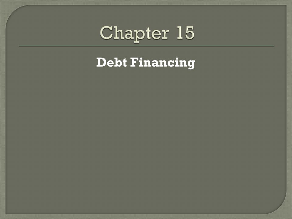 Chapter 15 Debt Financing