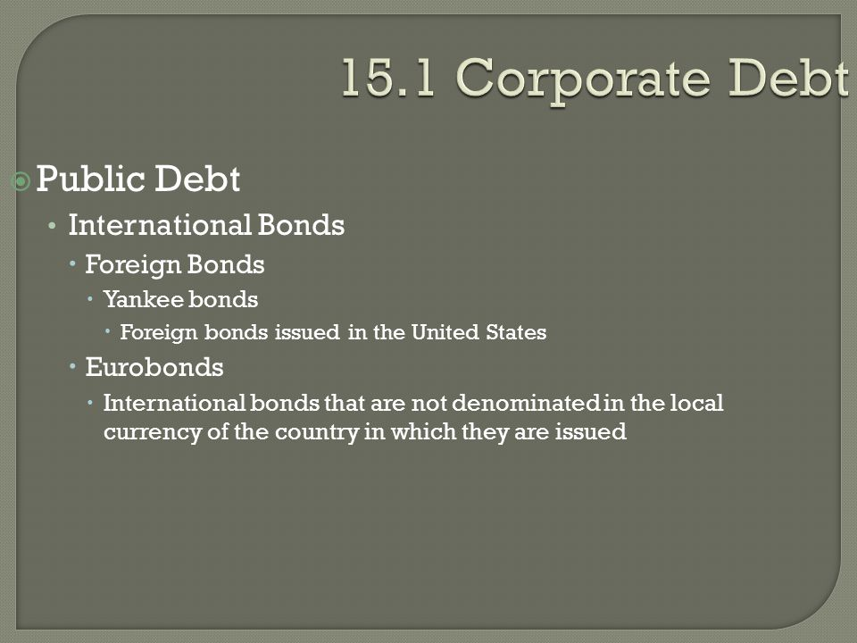 15.1 Corporate Debt Public Debt International Bonds Foreign Bonds