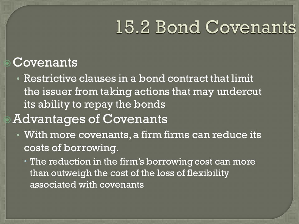 15.2 Bond Covenants Covenants Advantages of Covenants