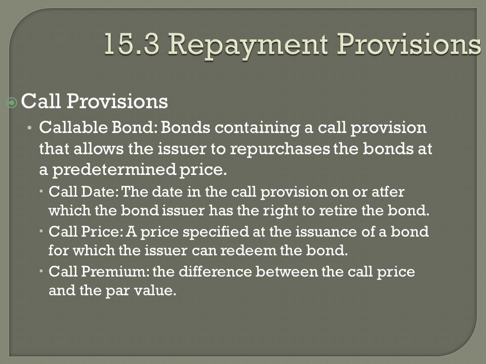 15.3 Repayment Provisions Call Provisions