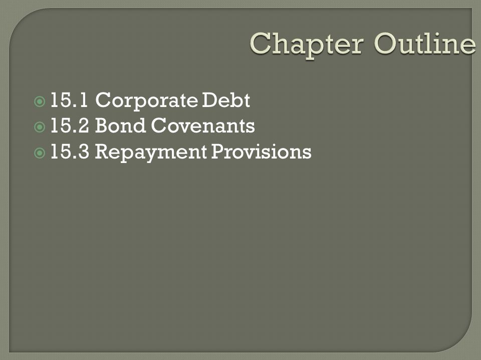 Chapter Outline 15.1 Corporate Debt 15.2 Bond Covenants