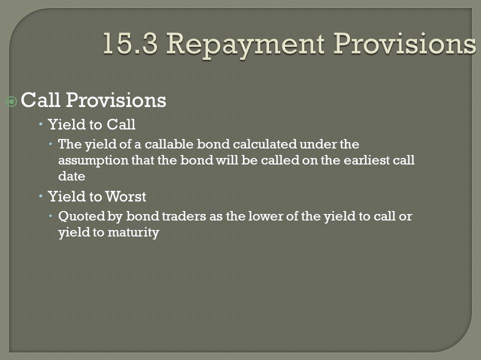 15.3 Repayment Provisions Call Provisions Yield to Call Yield to Worst