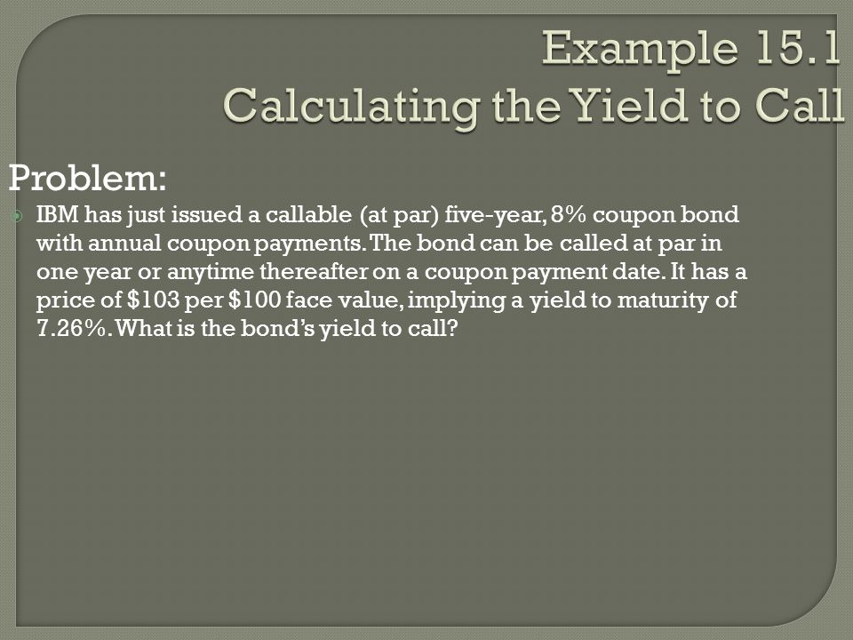 Example 15.1 Calculating the Yield to Call