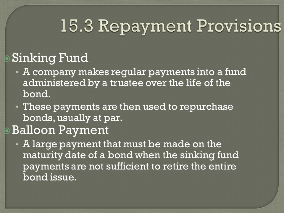 15.3 Repayment Provisions Sinking Fund Balloon Payment
