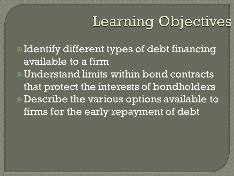 Learning Objectives Identify different types of debt financing available to a firm.