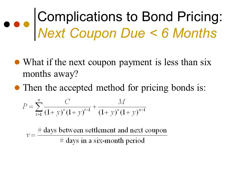 Complications to Bond Pricing: Next Coupon Due < 6 Months