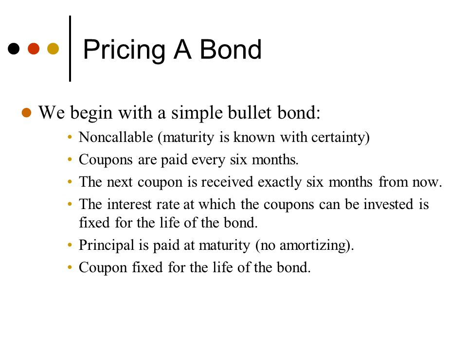Pricing A Bond We begin with a simple bullet bond: