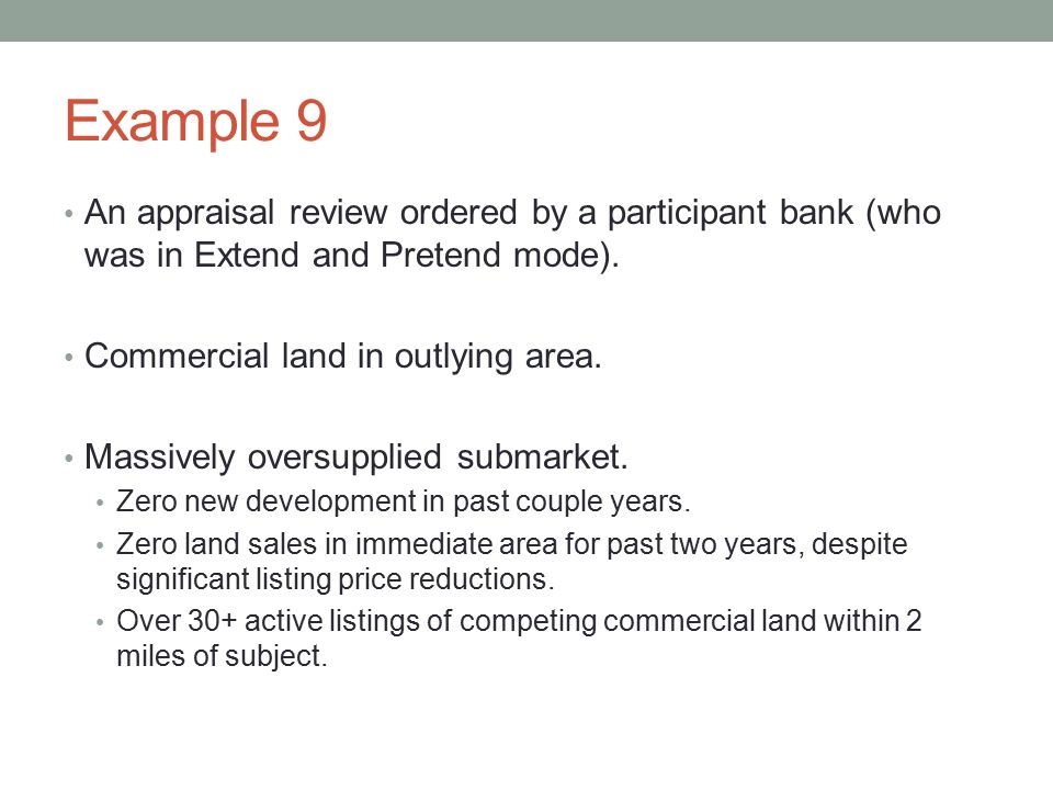 Example 9 An appraisal review ordered by a participant bank (who was in Extend and Pretend mode). Commercial land in outlying area.