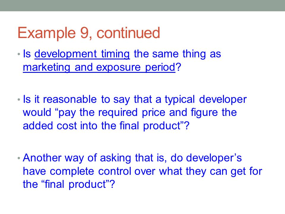 Example 9, continued Is development timing the same thing as marketing and exposure period