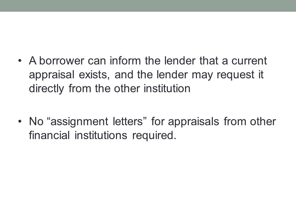 A borrower can inform the lender that a current appraisal exists, and the lender may request it directly from the other institution