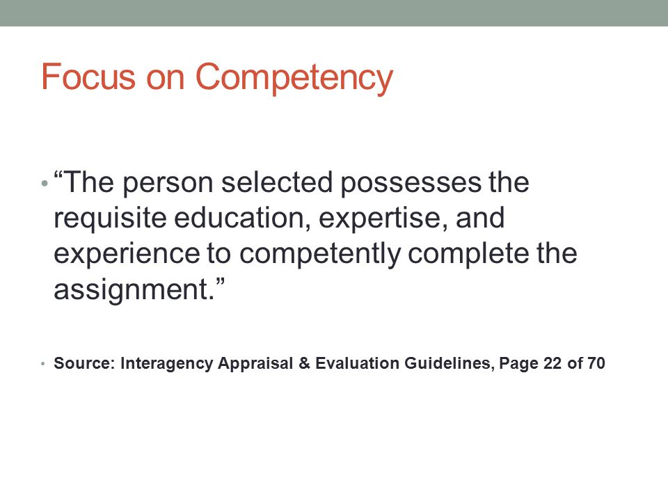 Focus on Competency The person selected possesses the requisite education, expertise, and experience to competently complete the assignment.