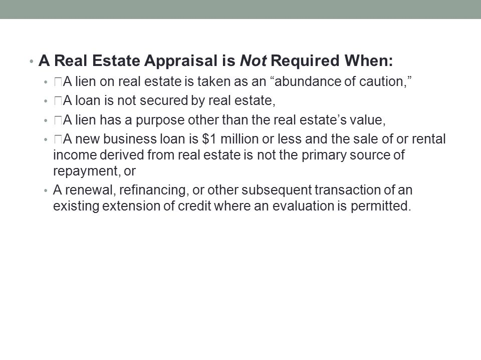 A Real Estate Appraisal is Not Required When: