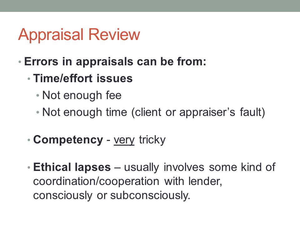 Appraisal Review Errors in appraisals can be from: Time/effort issues