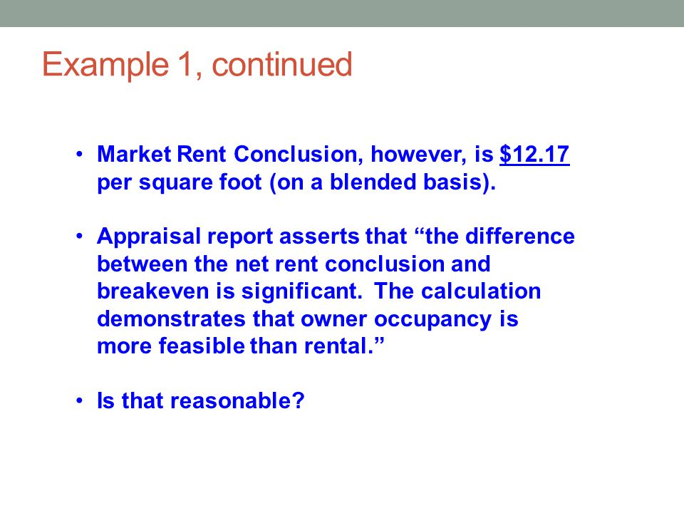Example 1, continued Market Rent Conclusion, however, is $12.17 per square foot (on a blended basis).