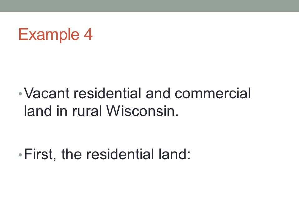 Example 4 Vacant residential and commercial land in rural Wisconsin.
