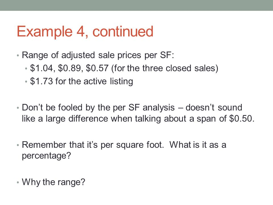 Example 4, continued Range of adjusted sale prices per SF: