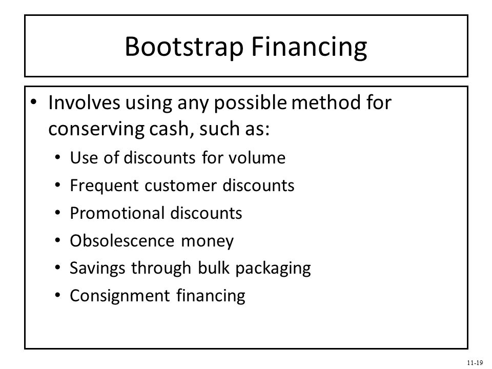 Bootstrap Financing Involves using any possible method for conserving cash, such as: Use of discounts for volume.