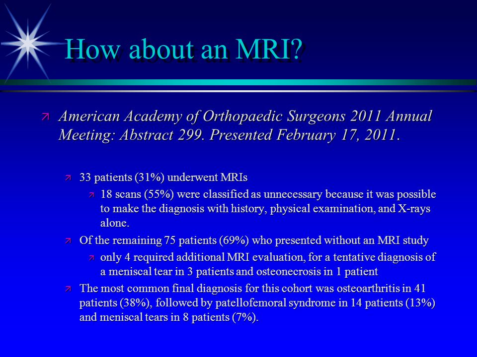 How about an MRI American Academy of Orthopaedic Surgeons 2011 Annual Meeting: Abstract 299. Presented February 17, 2011.