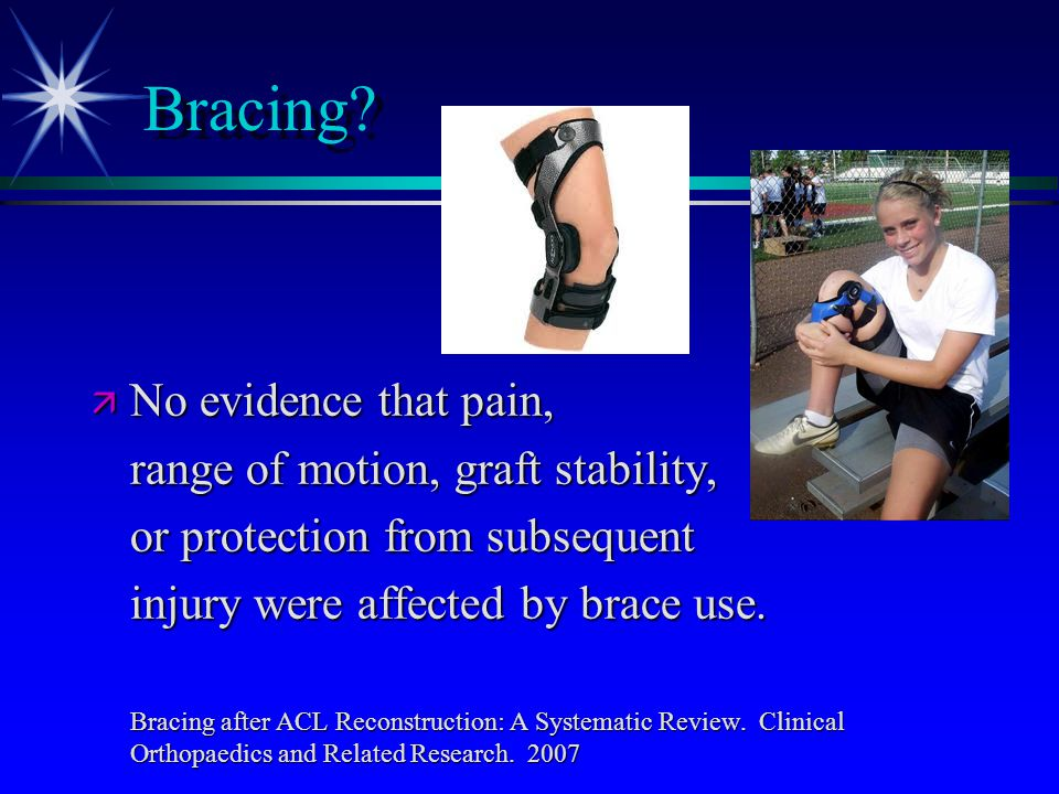 Bracing No evidence that pain, range of motion, graft stability,