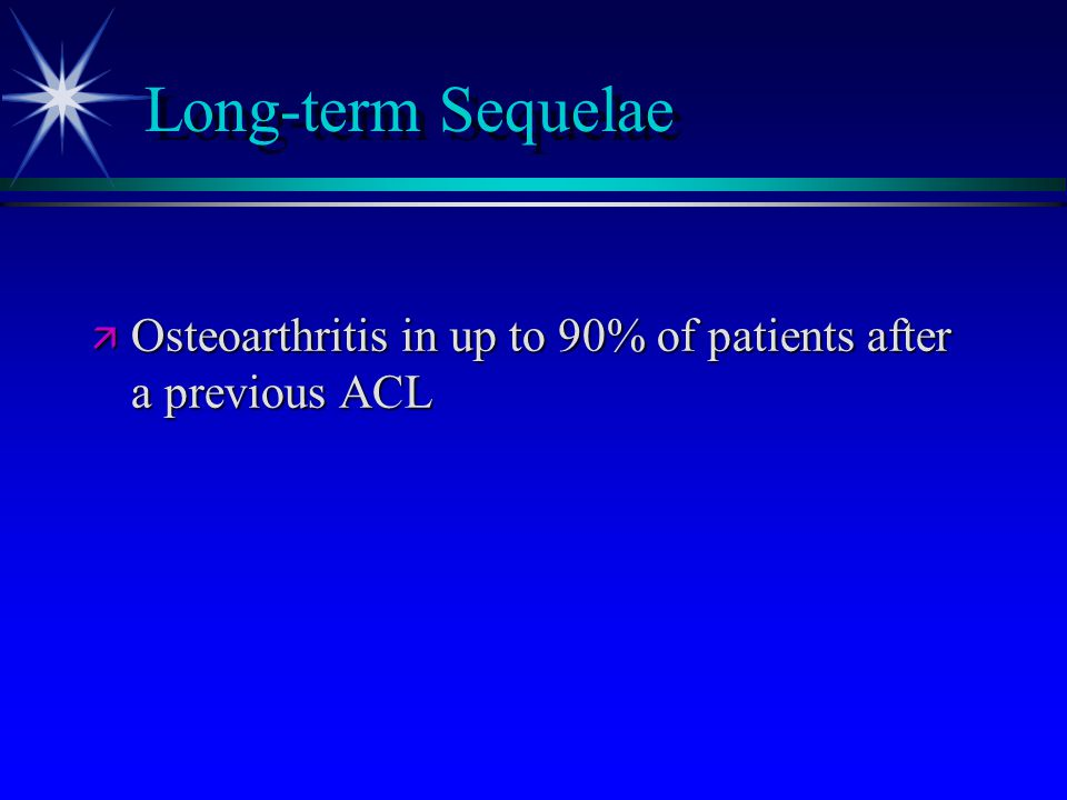 Long-term Sequelae Osteoarthritis in up to 90% of patients after a previous ACL