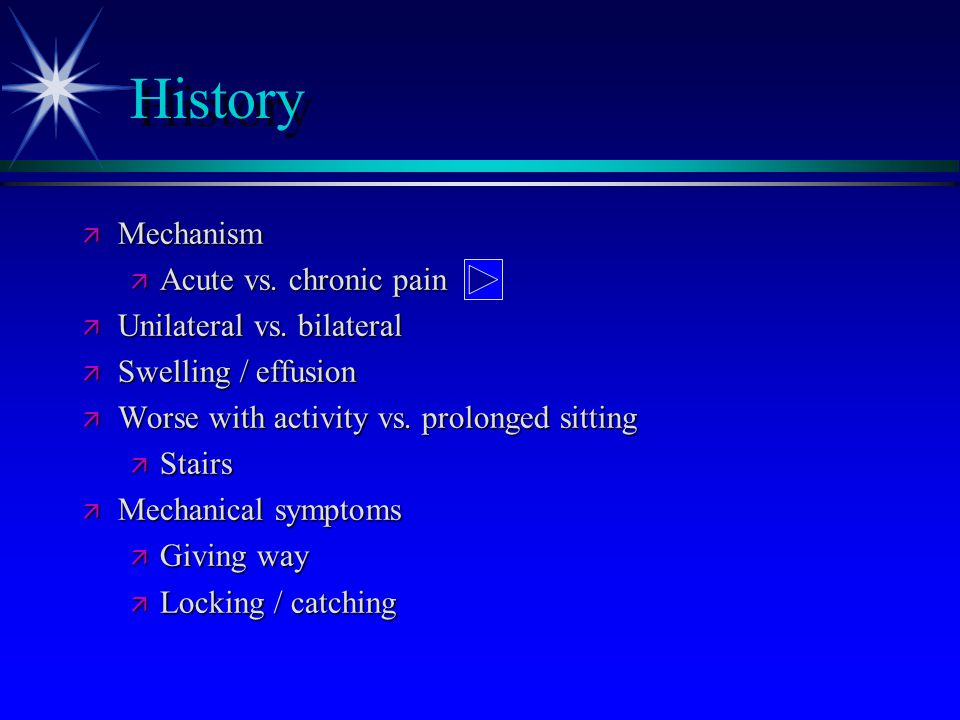 History Mechanism Acute vs. chronic pain Unilateral vs. bilateral