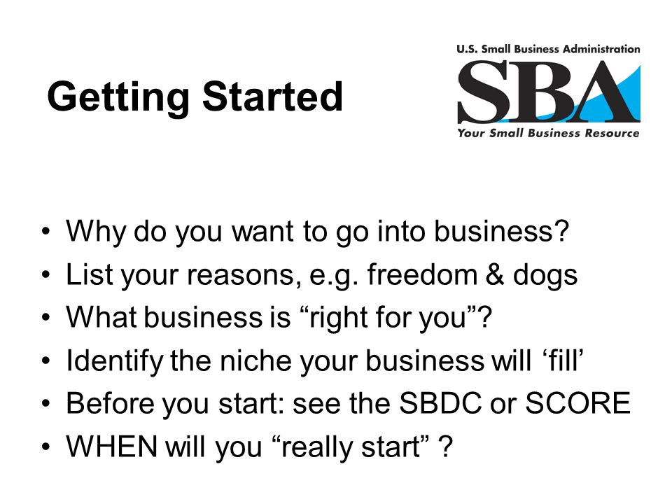 Getting Started Why do you want to go into business